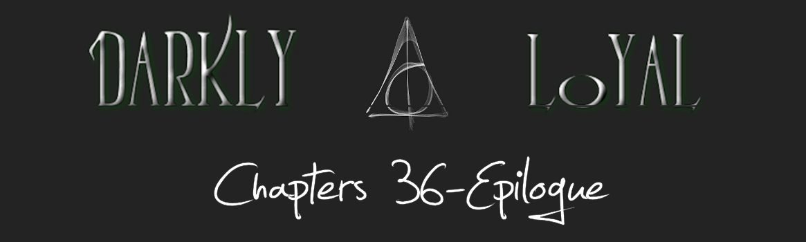 Darkly Loyal – Chapters 36-Epilogue