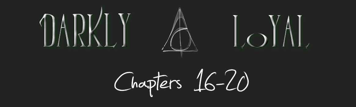 Darkly Loyal – Chapters 16-20