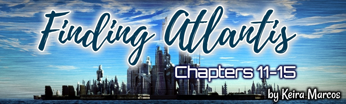 Finding Atlantis-Chapters 11-15 – Keira Marcos